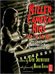 Picture of Killer Camera Rigs That You Can Build: How to Build Your Own Camera Cranes, Car Mounts, Stabilizers, Dollies, and More!